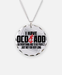 I Have OCD  ADD Necklace