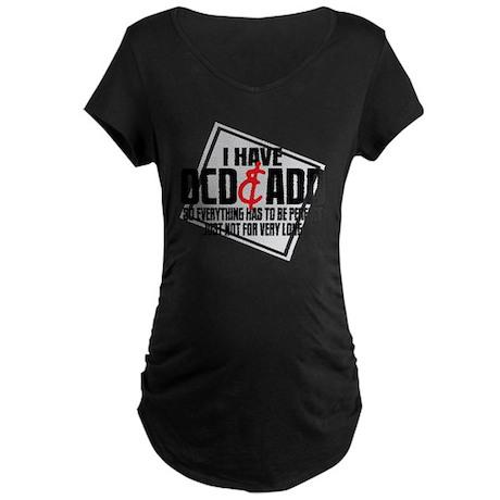 I Have OCD ADD Maternity Dark T-Shirt