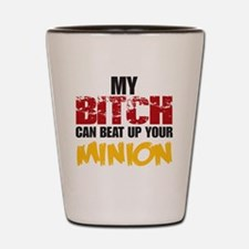My Bitch can beat up your Minion Shot Glass