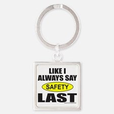 LIKE I ALWAYS SAY SAFETY LAST T-SH Square Keychain
