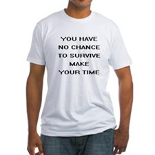 You Have No Chance... Shirt