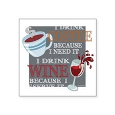 "I Drink Coffee Wine Square Sticker 3"" x 3"""