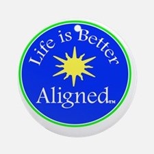 Life is Better Aligned with sun Round Ornament