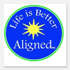 "Life is Better Aligned w Square Car Magnet 3"" x 3"""