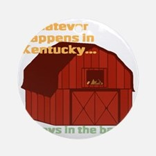 Whatever happens in Kentucky... Round Ornament