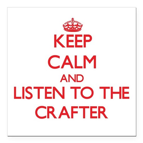 Keep Calm and Listen to the Crafter Square Car Mag