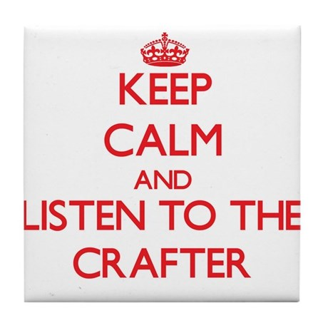 Keep Calm and Listen to the Crafter Tile Coaster