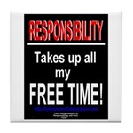 Responsibility Takes up all my Free T.Tile Coaster