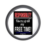 Responsibility Takes up all my Free TimeWall Clock
