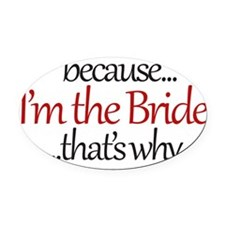 I'm the BRIDE that's why Oval Car Magnet