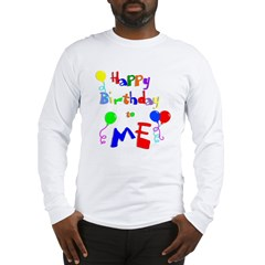 Happy Birthday to ME Long Sleeve T-Shirt