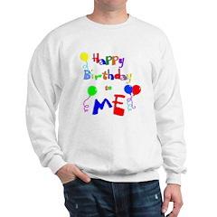 Happy Birthday to ME Sweatshirt