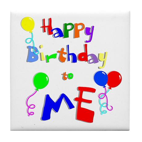 Happy Birthday to ME Tile Coaster