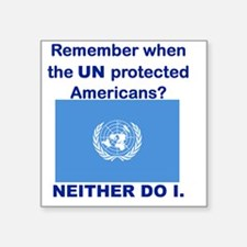"REMEMBER WHEN THE UN PROTEC Square Sticker 3"" x 3"""