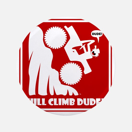 "Hill Climb DUDE Warning Signs 3.5"" Button"