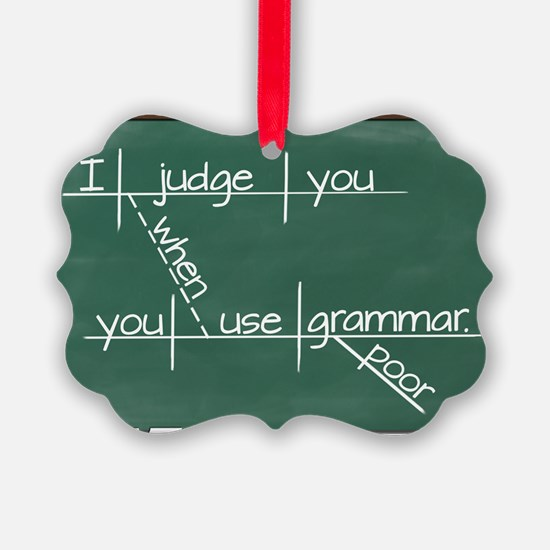 I judge you when you use poor gra Ornament