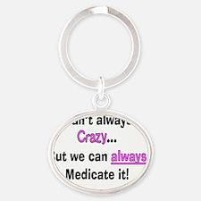 psych nurse fix crazy 3 Oval Keychain