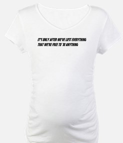 It's only after we've lost everything Shirt
