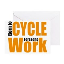 Born to cycle forced to work  Greeting Card