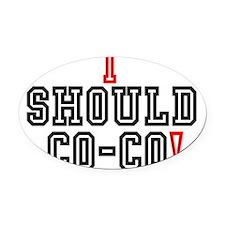 I SHOULD CO-CO! Oval Car Magnet