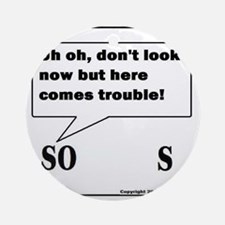HERE COMES TROUBLE! Ornament (Round)