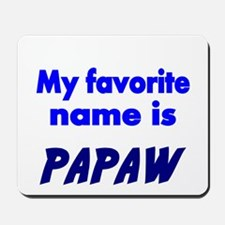 My Favorite name is PAPAW Mousepad