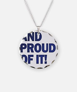 And Proud Of It! Necklace