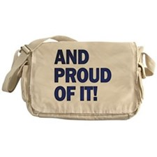 And Proud Of It! Messenger Bag