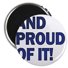 And Proud Of It! Magnet