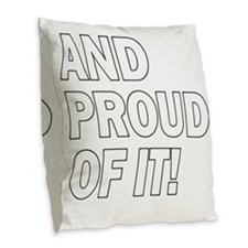 And Proud Of It! Burlap Throw Pillow