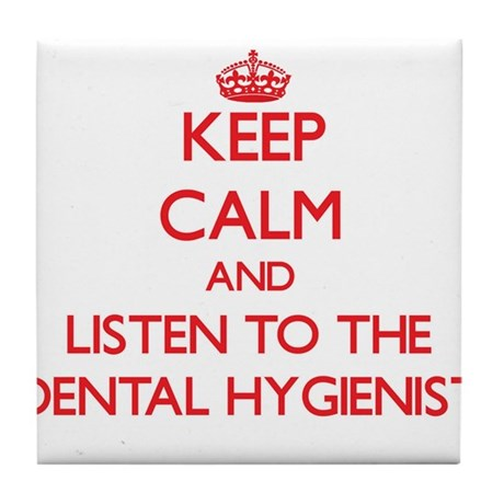 Keep Calm and Listen to the Dental Hygienist Tile