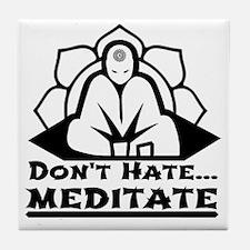 Dont Hate... Meditate Tile Coaster