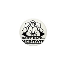 Dont Hate... Meditate Mini Button