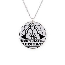 Dont Hate... Meditate Necklace Circle Charm