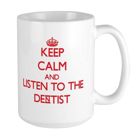 Keep Calm and Listen to the Dentist Mugs