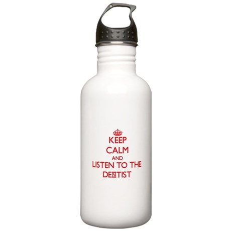 Keep Calm and Listen to the Dentist Water Bottle