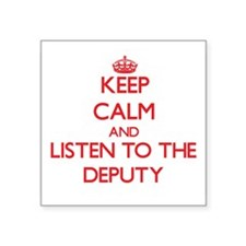 Keep Calm and Listen to the Deputy Sticker