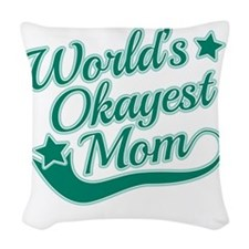 World's Okayest Mom Teal Woven Throw Pillow
