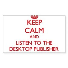 Keep Calm and Listen to the Desktop Publisher Stic