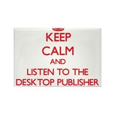 Keep Calm and Listen to the Desktop Publisher Magn