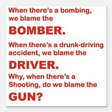 "WHY DO WE BLAME THE GUN Square Car Magnet 3"" x 3"""
