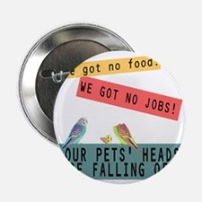 """Our Pets Heads are Falling Off 2.25"""" Button"""