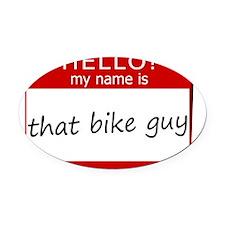 That Bike Guy Oval Car Magnet