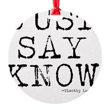 Just Say Know Ornament