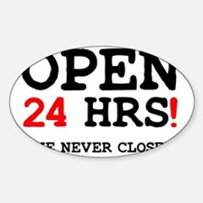 OPEN 24 HOURS - WE NEVER CLOSE! Z Decal