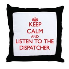 Keep Calm and Listen to the Dispatcher Throw Pillo