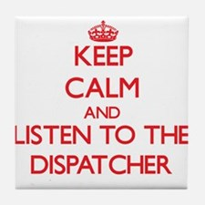 Keep Calm and Listen to the Dispatcher Tile Coaste
