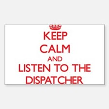 Keep Calm and Listen to the Dispatcher Decal