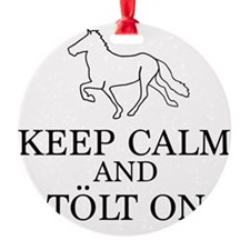 Keep Calm and Tolt On Ornament