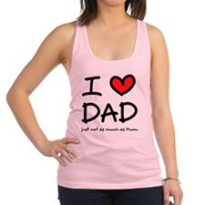 I love dad just not as much as  Racerback Tank Top